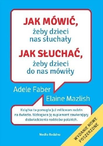 Okładka książki Jak mówić, żeby dzieci nas słuchały, jak słuchać, żeby dzieci do nas mówiły