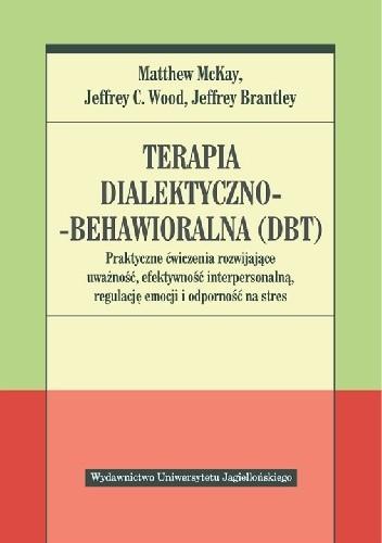 Okładka książki Terapia dialektyczno-behawioralna (DBT). Praktyczne ćwiczenia rozwijające uważność, efektywność interpersonalną, regulację emocji i odporność na stres