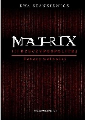 Okładka książki Matrix III Rzeczypospolitej. Pozory wolności