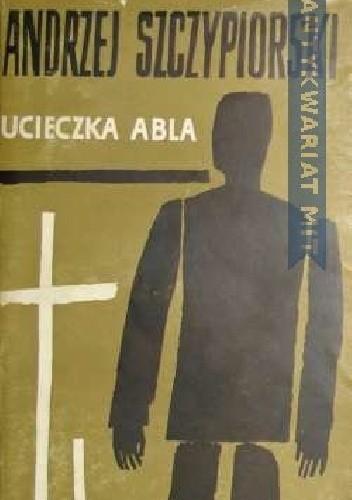Okładka książki Ucieczka Abla