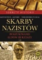 Skarby nazistów. Poszukiwanie łupów III Rzeszy