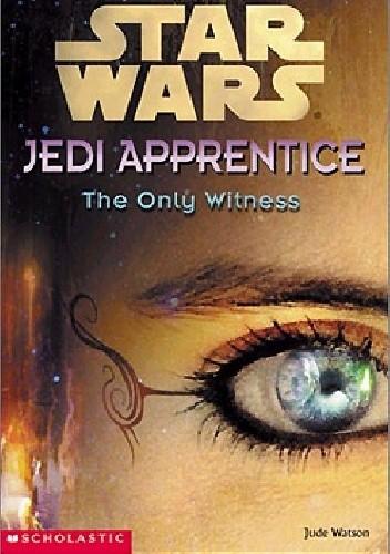 Okładka książki Jedi Apprentice: The Only Witness