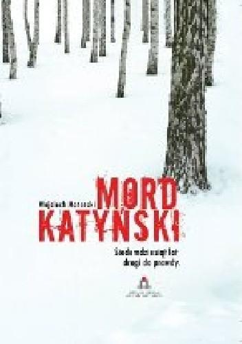 Okładka książki Mord Katyński. Siedemdziesiąt lat drogi do prawdy