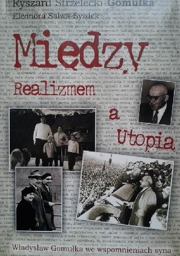 Okładka książki Między realizmem a utopią. Władysław Gomułka we wspomnieniach syna