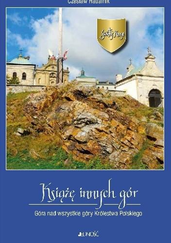 Okładka książki Święty Krzyż. Książę innych gór. Góra nad wszystkie góry Królestwa Polskiego