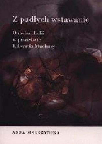 Okładka książki Z padłych wstawanie.O melancholii w pisarstwie Edwarda Stachury