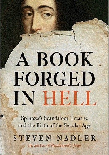 Okładka książki A Book Forged in Hell: Spinoza's Scandalous Treatise and the Birth of the Secular Age