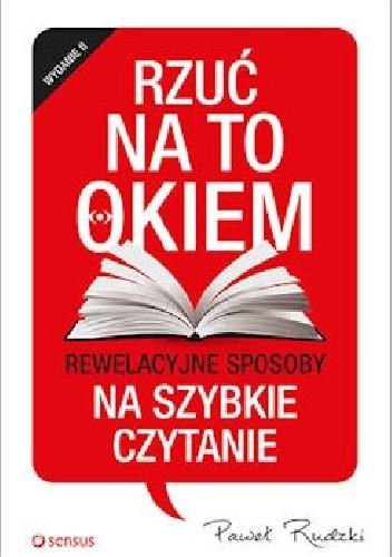 Okładka książki Rzuć na to okiem. Rewelacyjne sposoby na szybkie czytanie. Wydanie 2