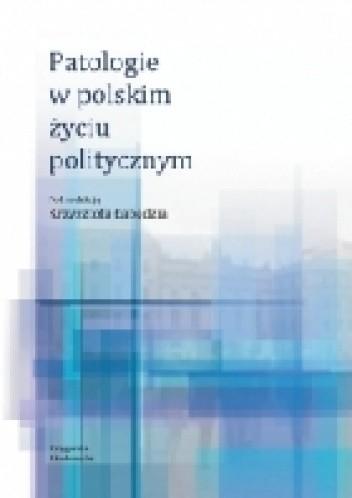 Okładka książki Patologie w polskim życiu politycznym