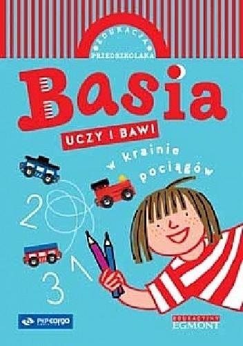 Okładka książki Basia uczy i bawi. W krainie pociągów