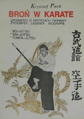 Okładka książki Broń w Karate opowieści o mistrzach Okinawy, życiorysy, legendy, biografie
