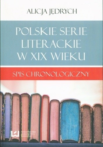 Okładka książki Polskie serie literackie w XIX wieku : spis chronologiczny