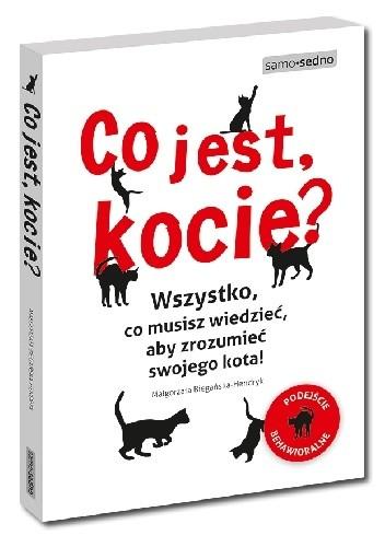 Okładka książki Co jest, kocie? Wszystko, co musisz wiedzieć, aby zrozumieć swojego kota
