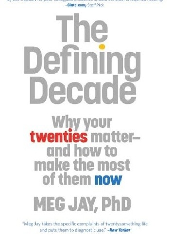 Okładka książki The Defining Decade: Why Your Twenties Matter--And How to Make the Most of Them Now