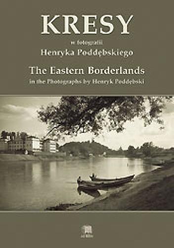 Okładka książki Kresy w fotografii Henryka Poddębskiego