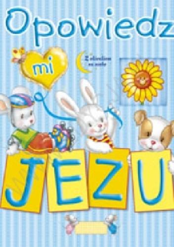 Okładka książki Opowiedz mi, Jezu
