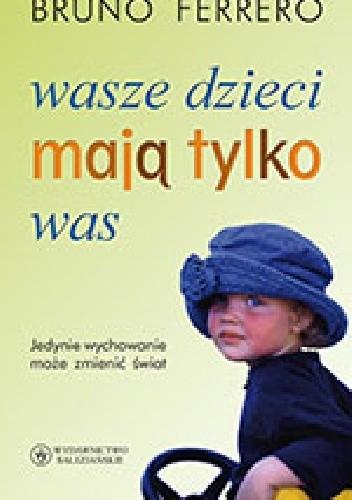 Okładka książki Wasze dzieci mają tylko was. Jedynie wychowanie może zmienić świat