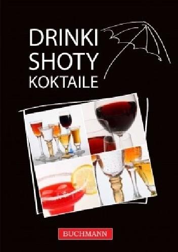 Okładka książki Drinki, shoty, koktaile