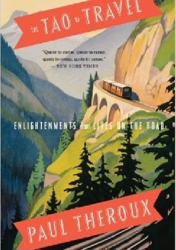 Okładka książki The Tao of Travel: Enlightenments from Lives on the Road