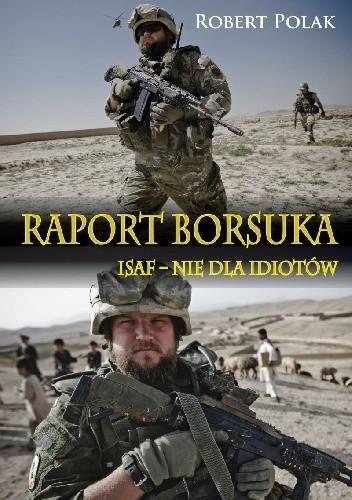 Okładka książki Raport Borsuka. ISAF - nie dla Idiotów