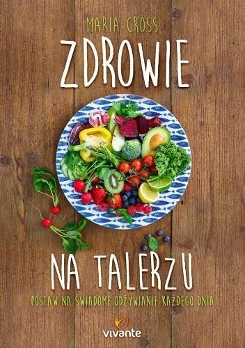 Okładka książki Zdrowie na talerzu. Postaw na świadome odżywianie każdego dnia