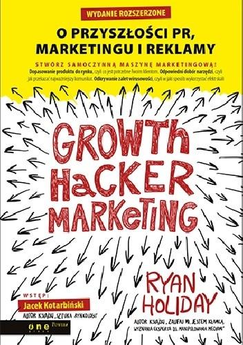 Okładka książki Growth Hacker Marketing. O przyszłości PR, marketingu i reklamy