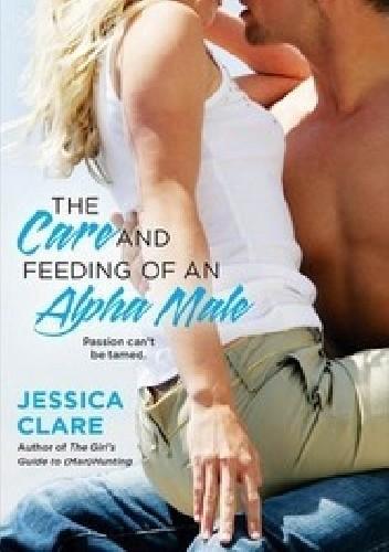Okładka książki The Care and Feeding of an Alpha Male