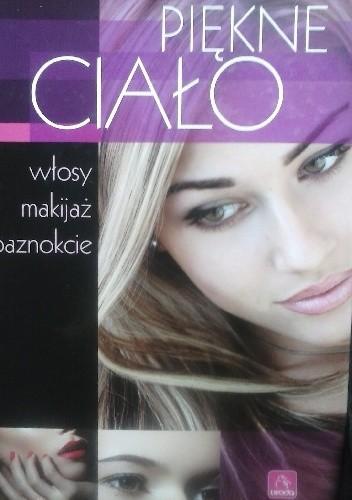 Okładka książki Piękne ciało. Włosy, makijaż, paznokcie.