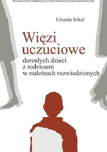 Okładka książki Więzi uczuciowe dorosłych dzieci z rodzicami w rodzinach rozwiedzionych