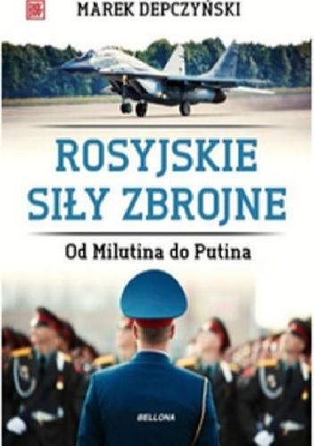 Okładka książki Rosyjskie siły zbrojne. Od Milutina do Putina