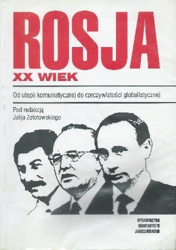 Okładka książki Rosja XX wiek. Od utopii komunistycznej do rzeczywistości globalistycznej.