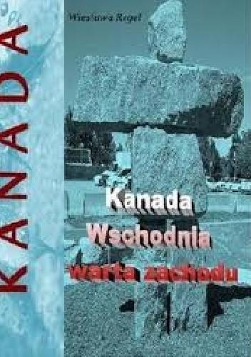 Okładka książki Kanada Wschonia warta zachodu