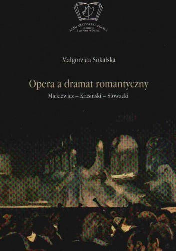 Okładka książki Opera a dramat romantyczny. Mickiewicz-Krasiński-Słowacki