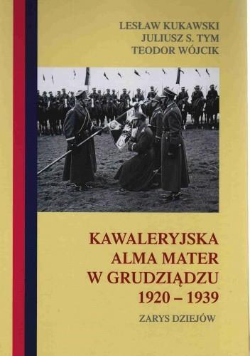 Okładka książki Kawaleryjska Alma Mater w Grudziądzu 1920-1939