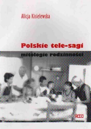 Okładka książki Polskie tele-sagi. Mitologie rodzinności
