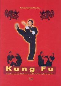 Okładka książki Kung Fu. Ilustrowana historia chińskich sztuk walki.