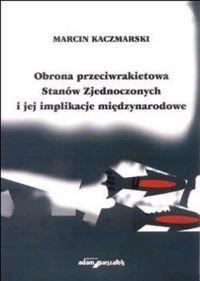 Okładka książki Obrona przeciwrakietowa Stanów Zjednoczonych i jej implikacje międzyn.