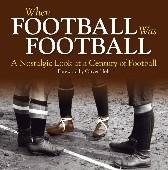 Okładka książki When Football Was Football. A Nostalgic Look at a Century of Football