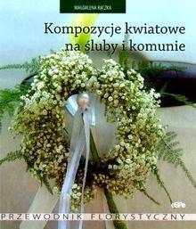 Okładka książki Kompozycje kwiatowe na śluby i komunie