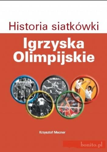 Okładka książki Historia Siatkówki. Igrzyska Olimpijskie