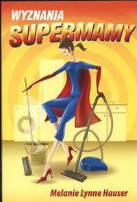 Okładka książki Wyznania supermamy