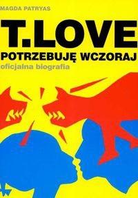 Okładka książki T. Love. Potrzebuję wczoraj. Oficjalna biografia