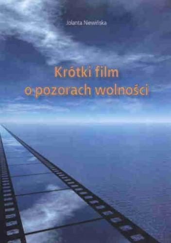 Okładka książki Krótki film o pozorach wolności