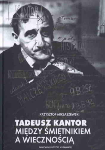 Okładka książki Tadeusz Kantor. Między śmietnikiem a wiecznością