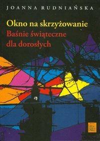 Okładka książki Okno na skrzyżowanie. Baśnie świąteczne dla dorosłych
