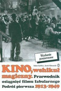 Okładka książki Kino, wehikuł magiczny. Przewodnik osiągnięć filmu fabularnego. Podróż pierwsza 1913-1949