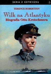 Okładka książki Wilk na Atlantyku. Biografia Otto Kretschmera