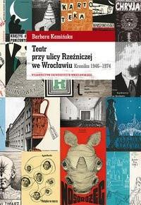 Okładka książki Teatr przy ulicy Rzeźniczej we Wrocławiu. Kronika 1946-1974
