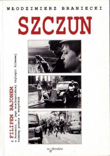 Okładka książki Szczun. Z Filipem Bajonem o Poznaniu, o jego wielkopolskiej trylogii filmowej rozmowy prawie o wszystkim