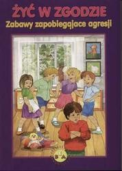 Okładka książki Żyć w zgodzie-zabawy zapobiegające agresji